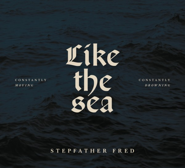 STEPFATHER FRED - Like The Sea - Constantly Moving, Constantly Drowing - Front Cover